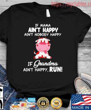 Cow Ain't Happy If Grandma Ain't Happy Run Shirt