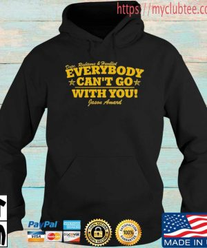 Dope Righteous Humbled Everybody Can't Go With You Shirt Hoodie den