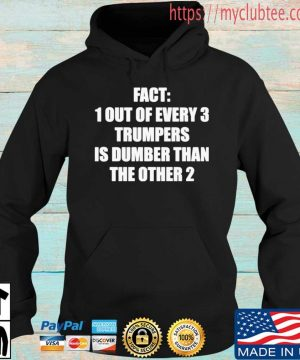 Fact 1 Out Of Every 3 Trumpers Is Dumber Than The Other 2 Shirt Hoodie den