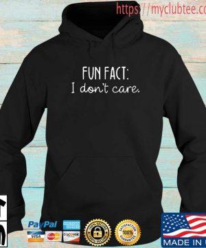 Fun Fact I Don't Care Shirt Hoodie den
