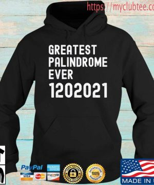 Greatest Palindrome Ever 1202021 Shirt Hoodie den