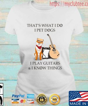 Official that's what I do I pet dogs I play guitars and I know things s Ladies tran