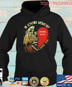 Personalized In Loving Memory A Piece Of My Heart Lives In Heaven I Love You Shirt Hoodie den