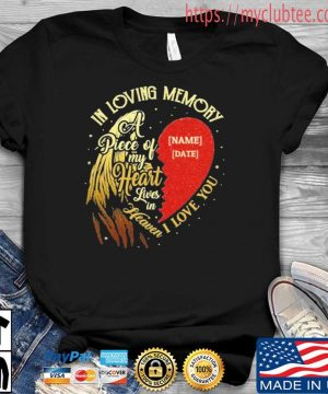 Personalized In Loving Memory A Piece Of My Heart Lives In Heaven I Love You Shirt